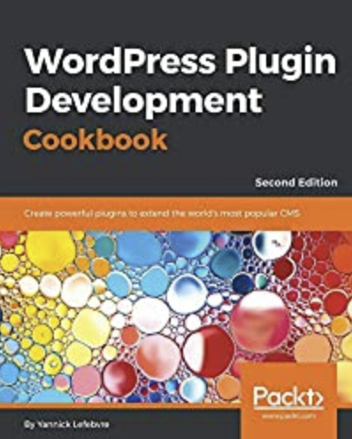 WordPress Plugin Development Cookbook: Create powerful plugins to extend the world's most popular CMS, 2nd Edition